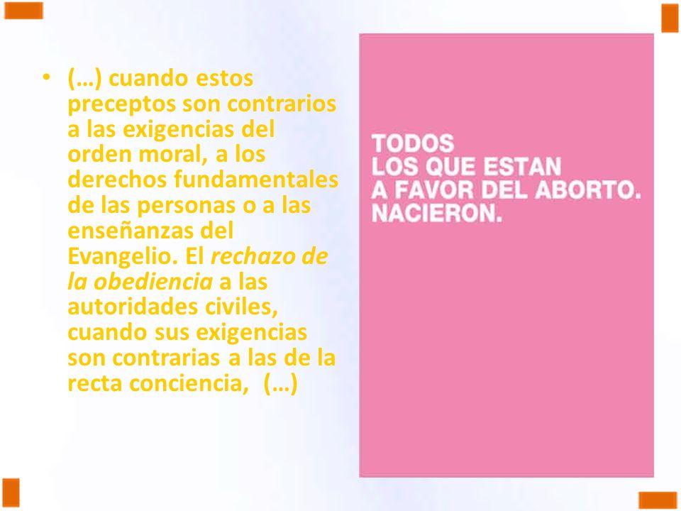 (…) cuando estos preceptos son contrarios a las exigencias del orden moral, a los derechos fundamentales de las personas o a las enseñanzas del Evangelio.