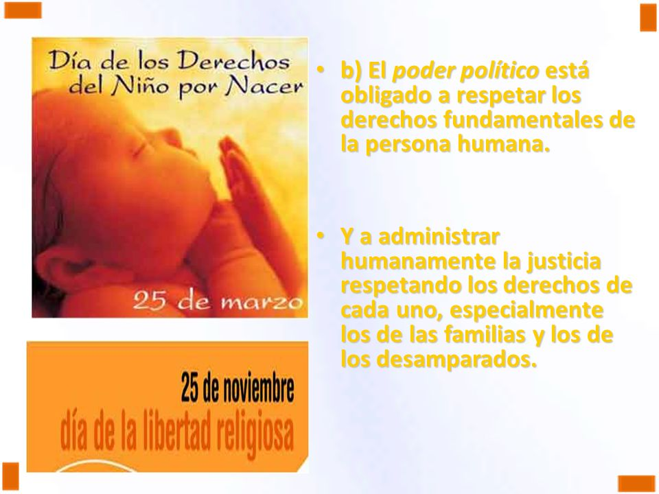 b) El poder político está obligado a respetar los derechos fundamentales de la persona humana.