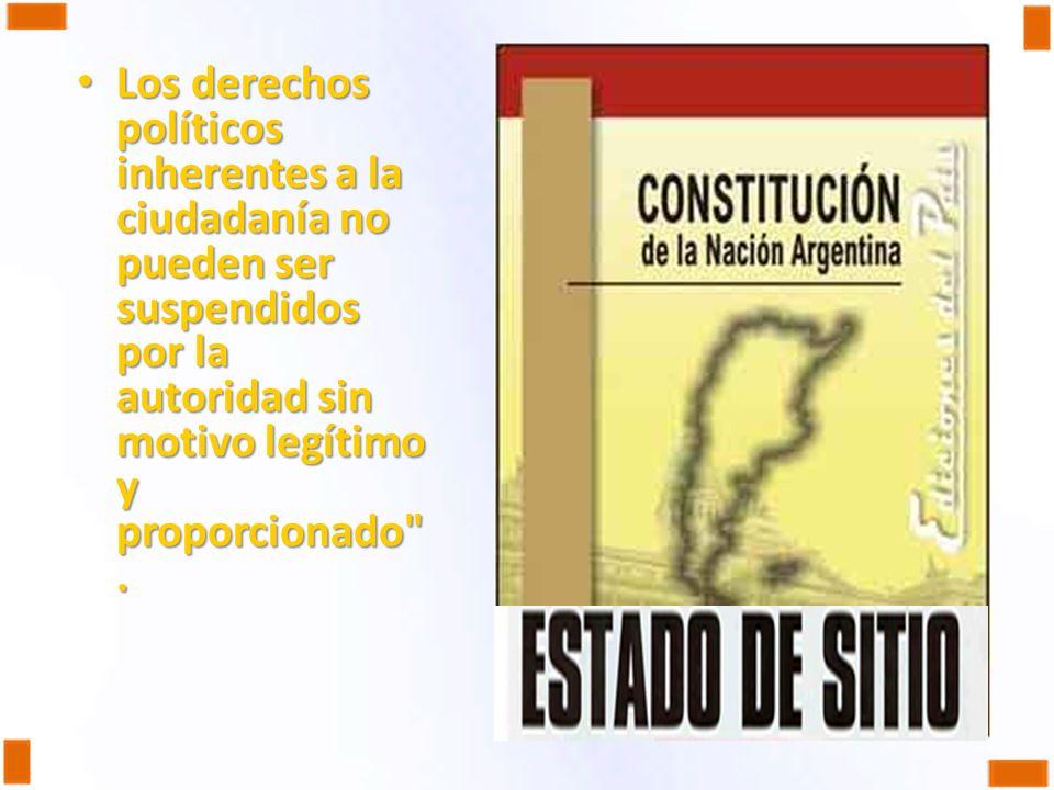 Los derechos políticos inherentes a la ciudadanía no pueden ser suspendidos por la autoridad sin motivo legítimo y proporcionado .