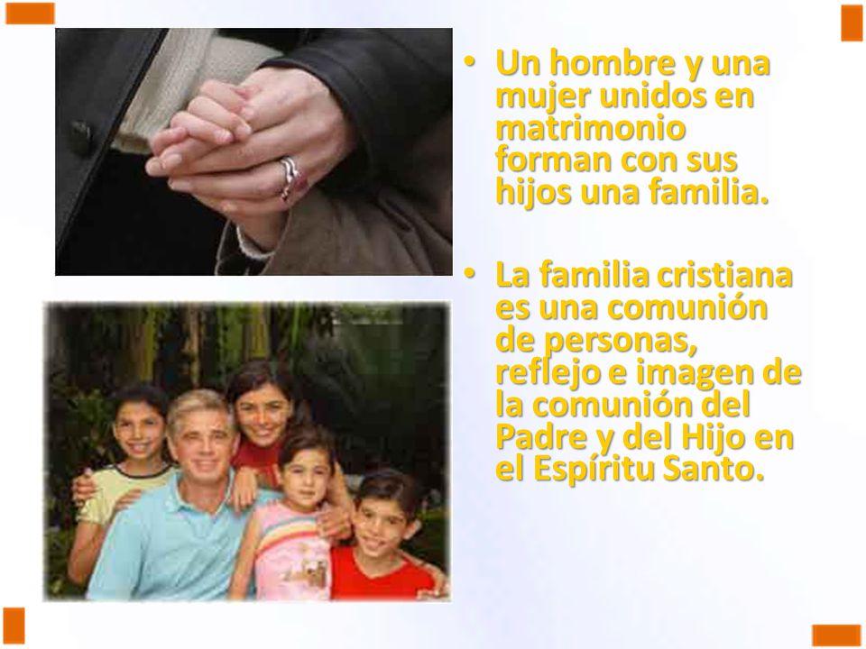 Un hombre y una mujer unidos en matrimonio forman con sus hijos una familia.