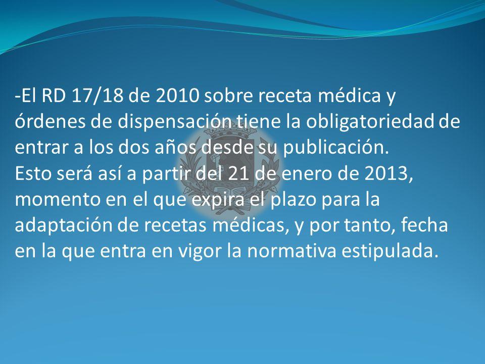 El RD 17/18 de 2010 sobre receta médica y órdenes de dispensación tiene la obligatoriedad de entrar a los dos años desde su publicación.