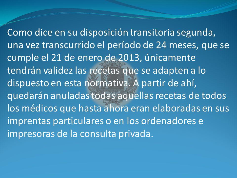 Como dice en su disposición transitoria segunda, una vez transcurrido el período de 24 meses, que se cumple el 21 de enero de 2013, únicamente tendrán validez las recetas que se adapten a lo dispuesto en esta normativa.