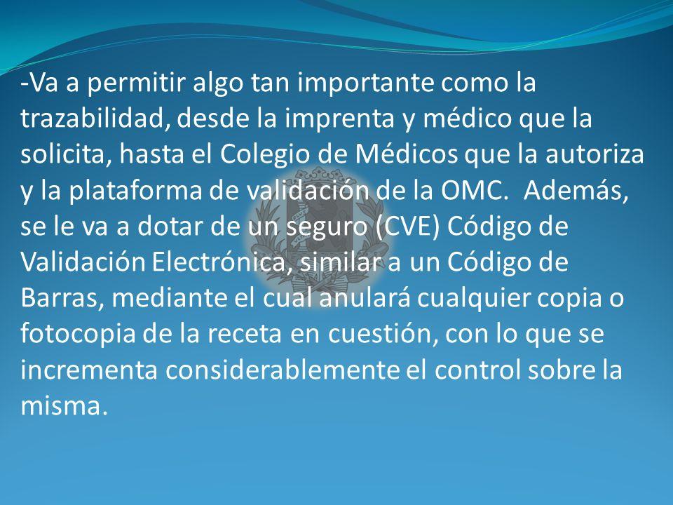 -Va a permitir algo tan importante como la trazabilidad, desde la imprenta y médico que la solicita, hasta el Colegio de Médicos que la autoriza y la plataforma de validación de la OMC.