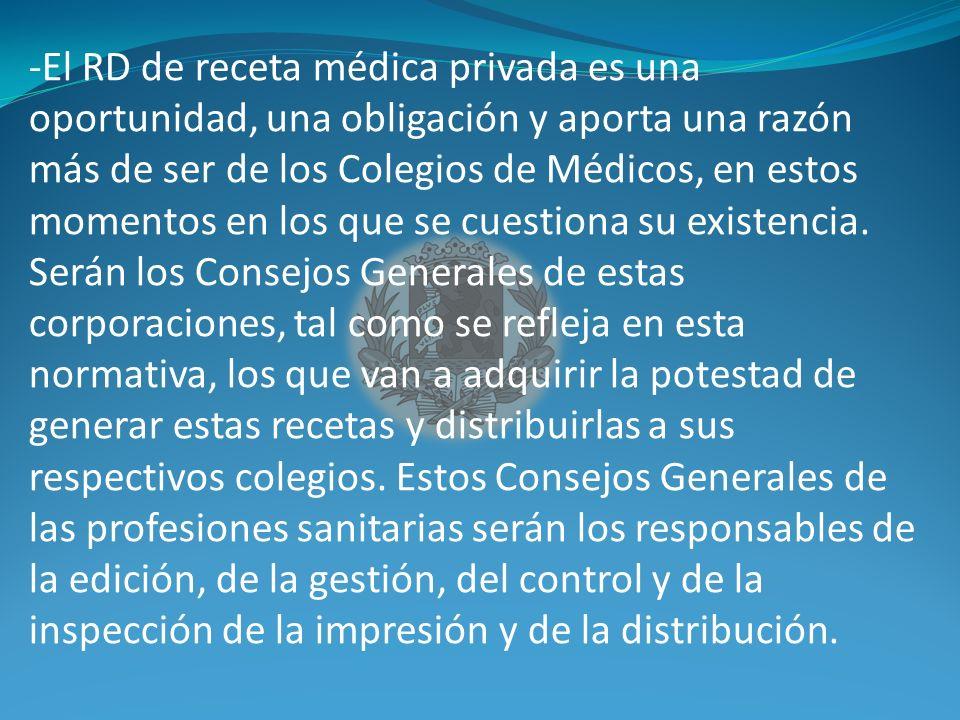 -El RD de receta médica privada es una oportunidad, una obligación y aporta una razón más de ser de los Colegios de Médicos, en estos momentos en los que se cuestiona su existencia.