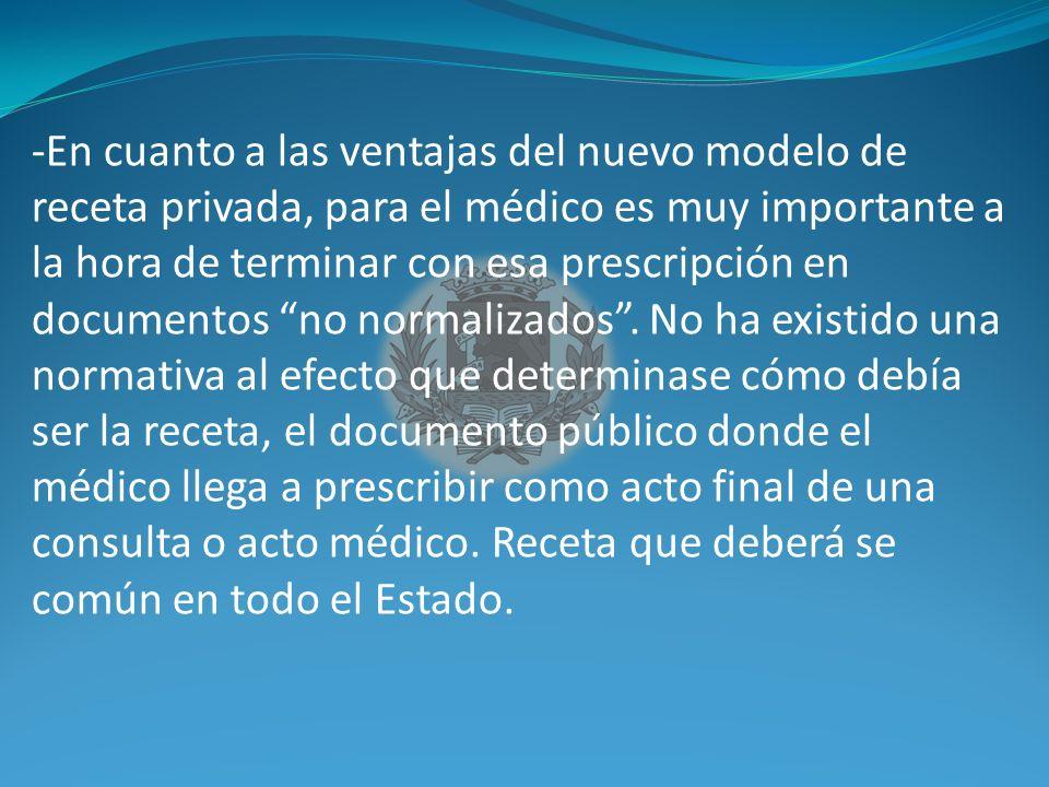 -En cuanto a las ventajas del nuevo modelo de receta privada, para el médico es muy importante a la hora de terminar con esa prescripción en documentos no normalizados .