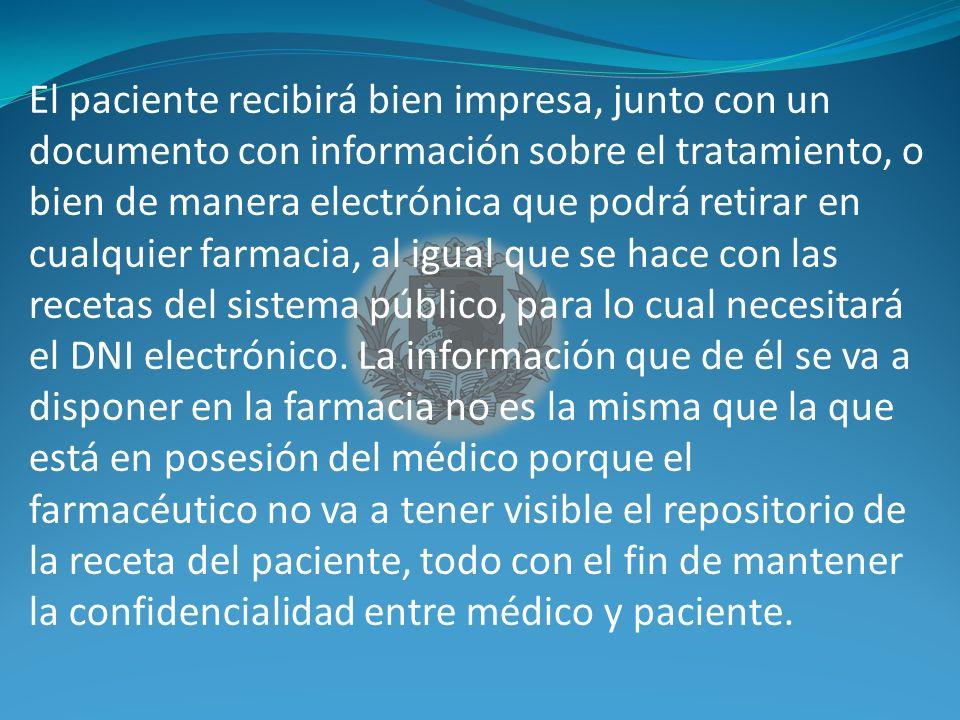 El paciente recibirá bien impresa, junto con un documento con información sobre el tratamiento, o bien de manera electrónica que podrá retirar en cualquier farmacia, al igual que se hace con las recetas del sistema público, para lo cual necesitará el DNI electrónico.