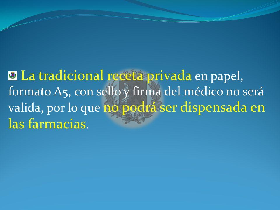 La tradicional receta privada en papel, formato A5, con sello y firma del médico no será valida, por lo que no podrá ser dispensada en las farmacias.