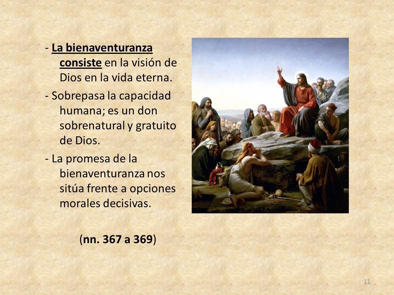 - La bienaventuranza consiste en la visión de Dios en la vida eterna