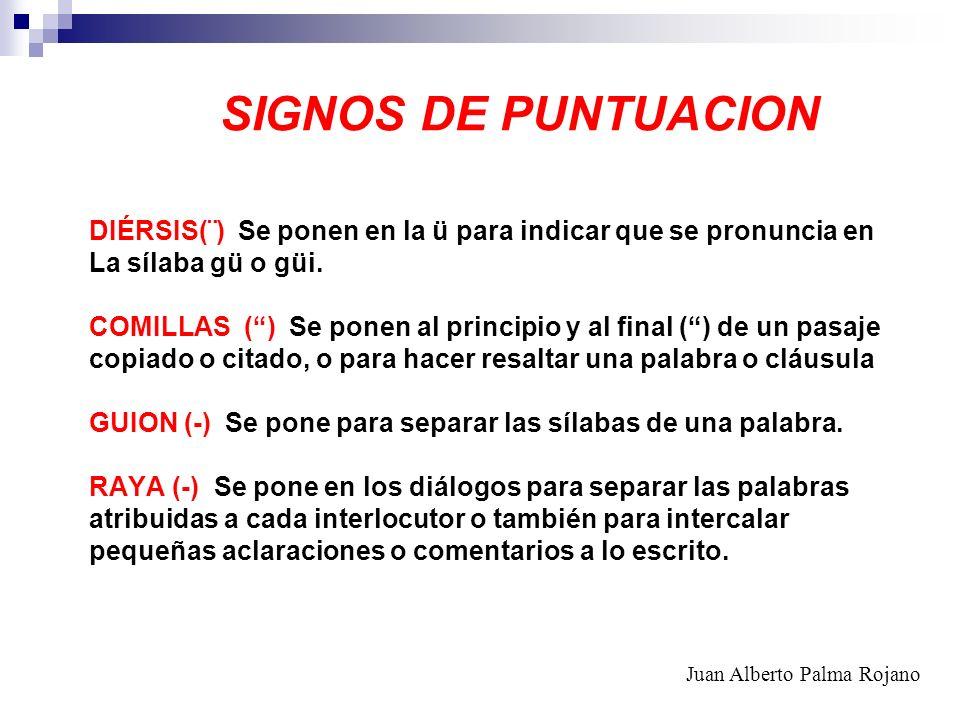 SIGNOS DE PUNTUACION DIÉRSIS(¨) Se ponen en la ü para indicar que se pronuncia en. La sílaba gü o güi.