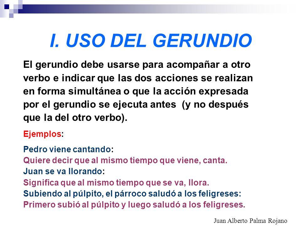 I. USO DEL GERUNDIO El gerundio debe usarse para acompañar a otro