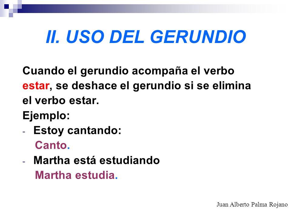 II. USO DEL GERUNDIO Cuando el gerundio acompaña el verbo