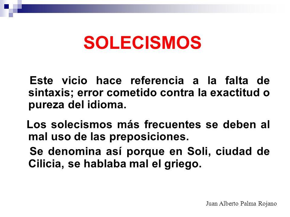 SOLECISMOS Este vicio hace referencia a la falta de sintaxis; error cometido contra la exactitud o pureza del idioma.
