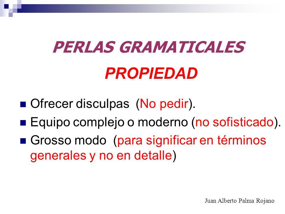 PERLAS GRAMATICALES PROPIEDAD Ofrecer disculpas (No pedir).