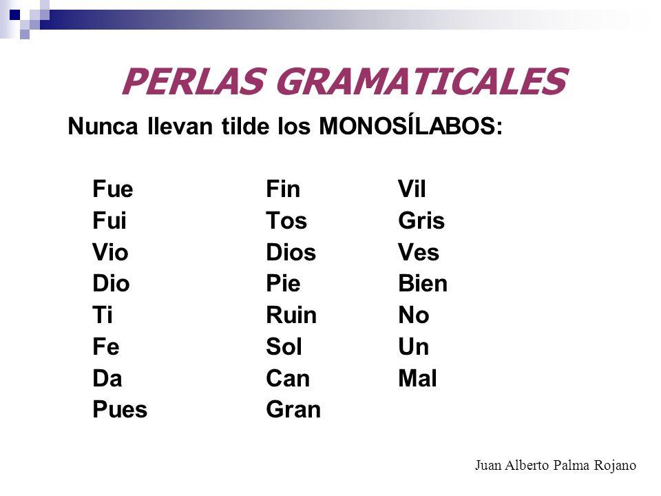 PERLAS GRAMATICALES Nunca llevan tilde los MONOSÍLABOS: Fue Fin Vil