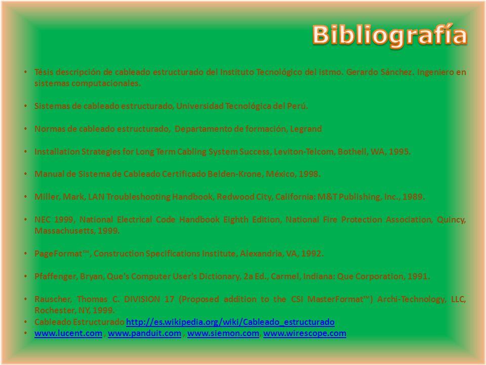 Bibliografía Tésis descripción de cableado estructurado del Instituto Tecnológico del istmo. Gerardo Sánchez. Ingeniero en sistemas computacionales.