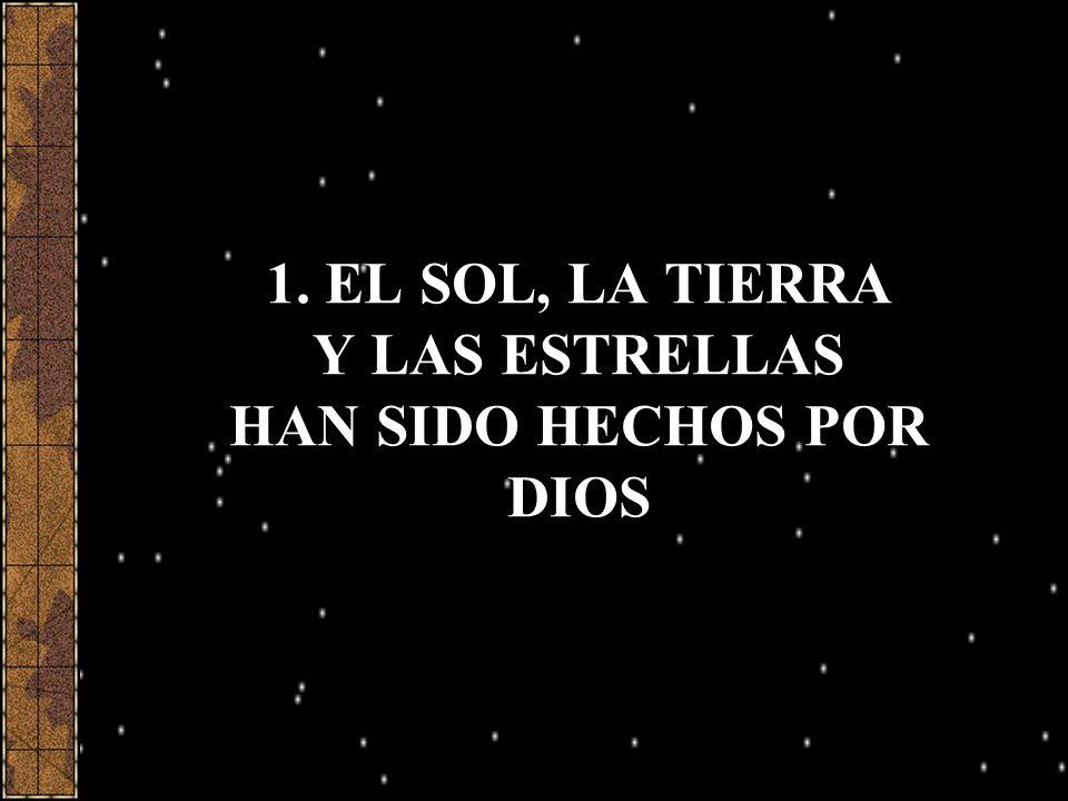 1. EL SOL, LA TIERRA Y LAS ESTRELLAS HAN SIDO HECHOS POR DIOS