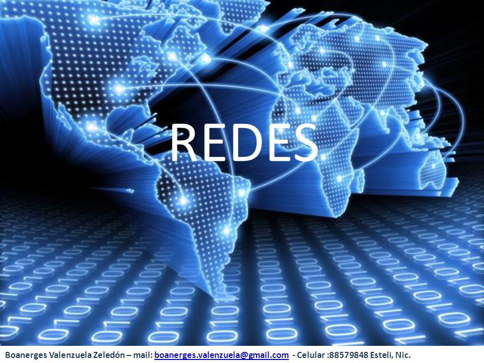 REDES Boanerges Valenzuela Zeledón – mail: boanerges.valenzuela@gmail.com - Celular :88579848 Esteli, Nic.