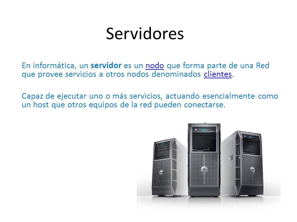 Servidores En informática, un servidor es un nodo que forma parte de una Red que provee servicios a otros nodos denominados clientes.