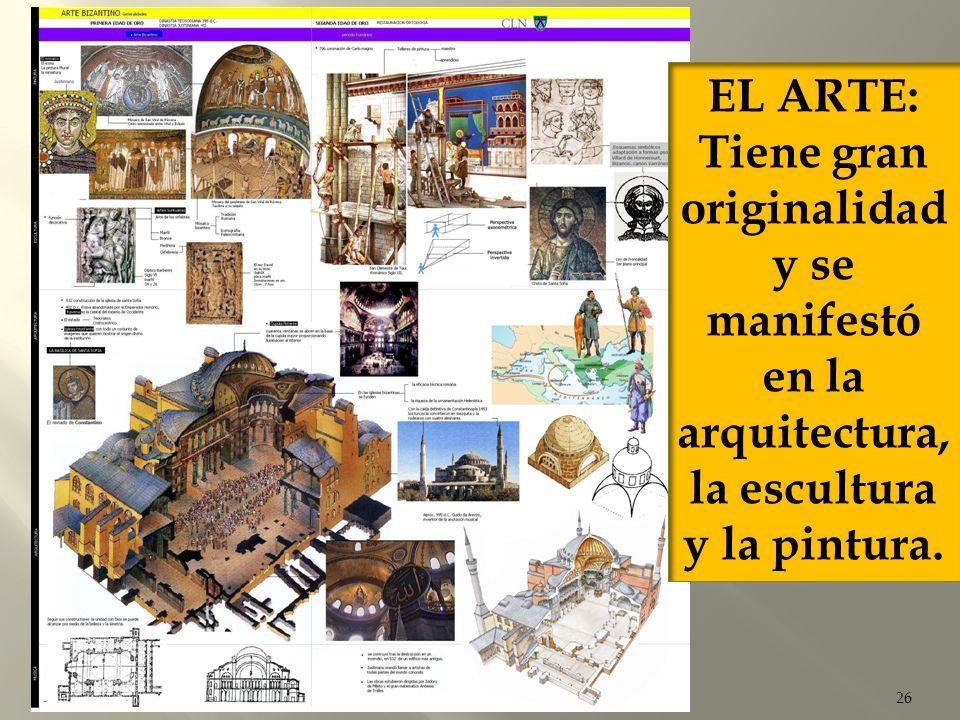 EL ARTE: Tiene gran originalidad y se manifestó en la arquitectura, la escultura y la pintura.