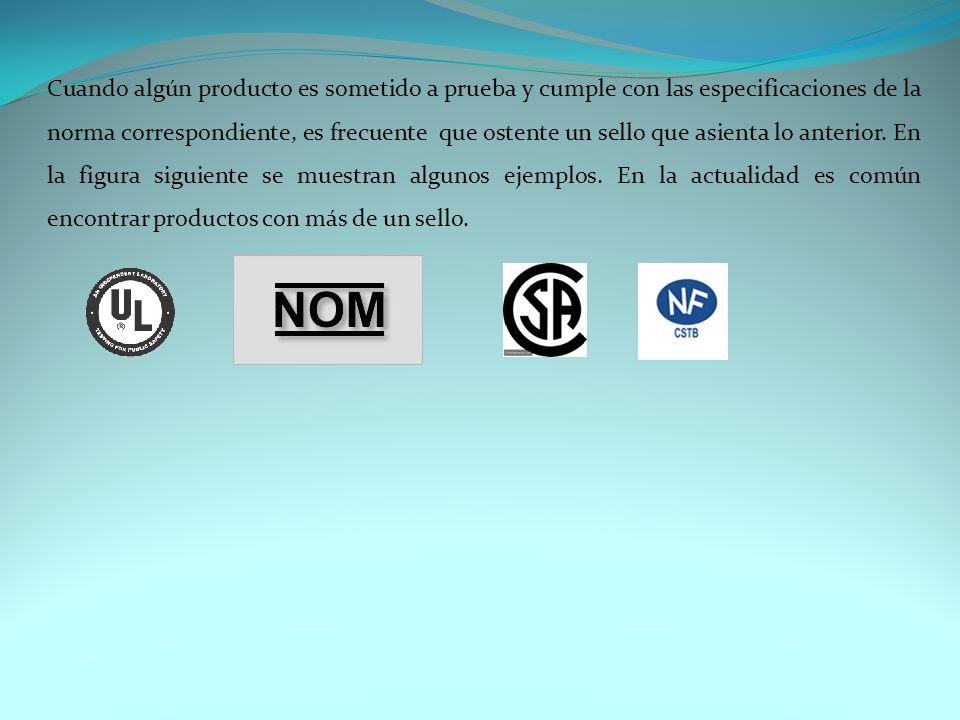 Cuando algún producto es sometido a prueba y cumple con las especificaciones de la norma correspondiente, es frecuente que ostente un sello que asienta lo anterior.