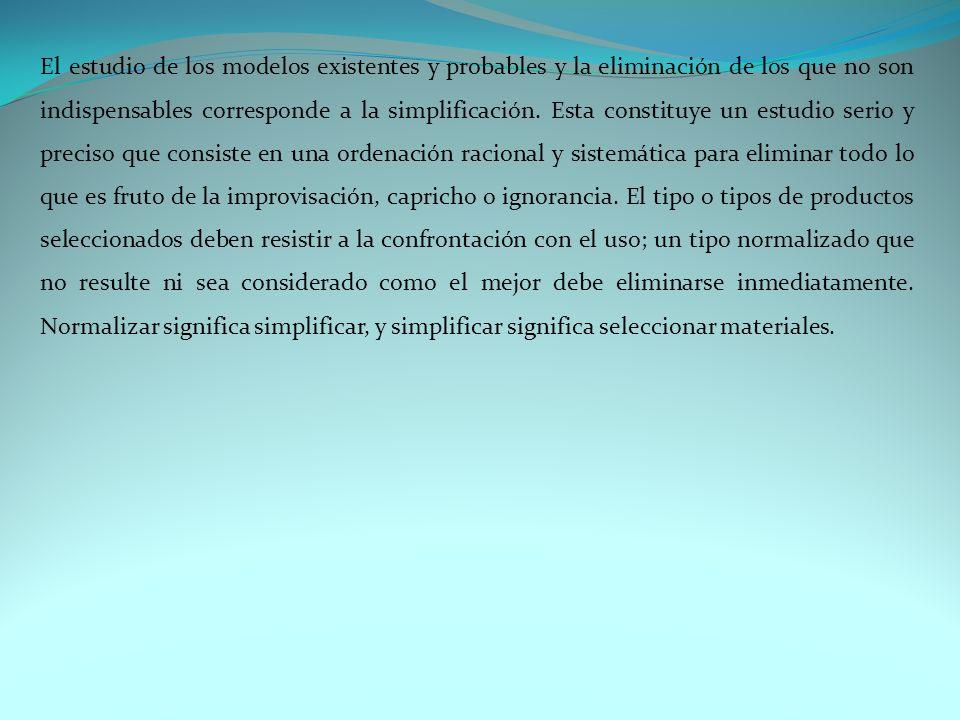 El estudio de los modelos existentes y probables y la eliminación de los que no son indispensables corresponde a la simplificación.