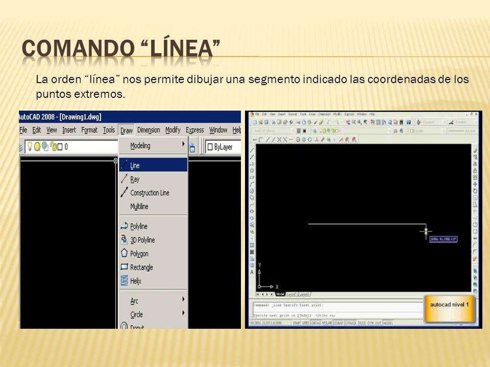 Comando Línea La orden línea nos permite dibujar una segmento indicado las coordenadas de los puntos extremos.