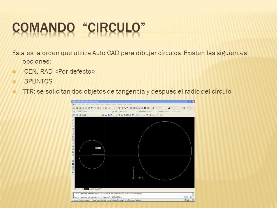 Comando circulo Esta es la orden que utiliza Auto CAD para dibujar círculos. Existen las siguientes opciones: