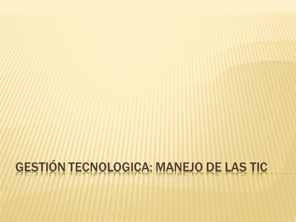 Gestión tecnologica: manejo de las tic