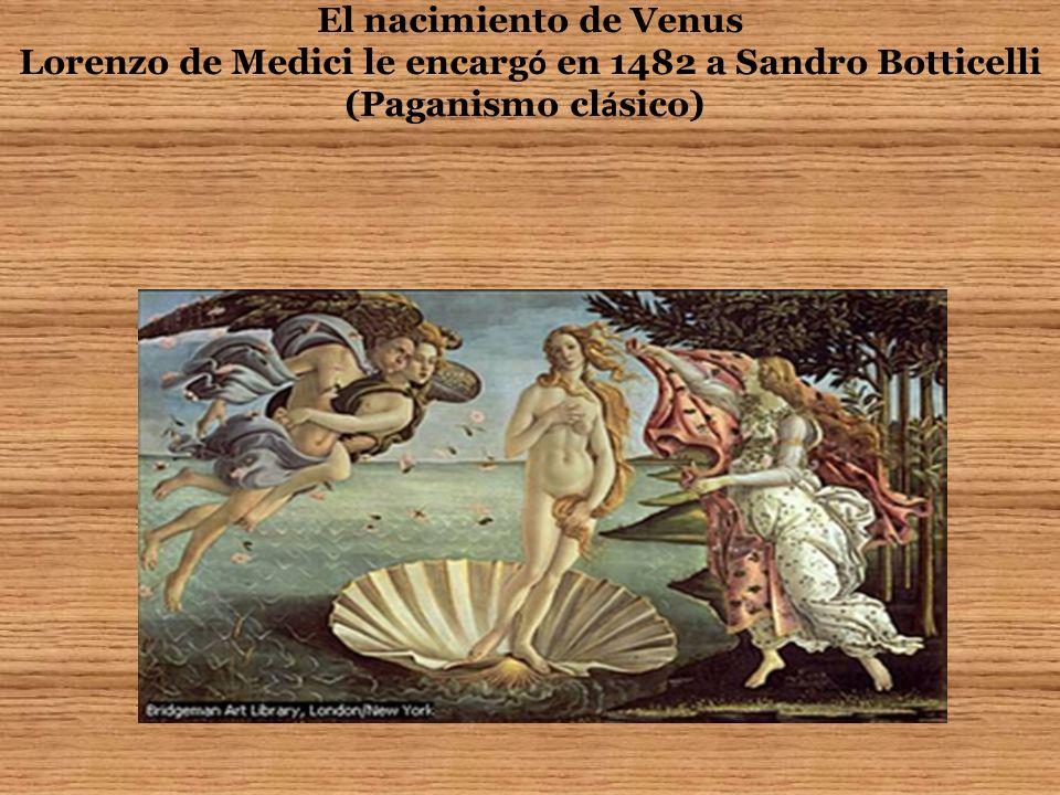 El nacimiento de Venus Lorenzo de Medici le encargó en 1482 a Sandro Botticelli (Paganismo clásico)