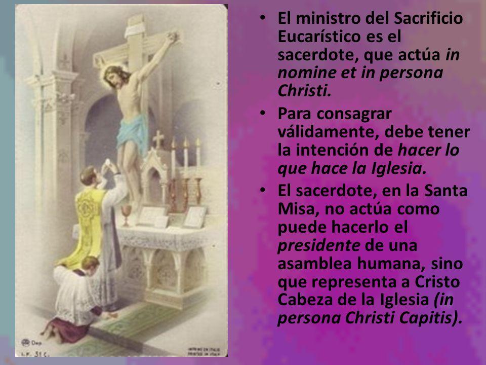 El ministro del Sacrificio Eucarístico es el sacerdote, que actúa in nomine et in persona Christi.