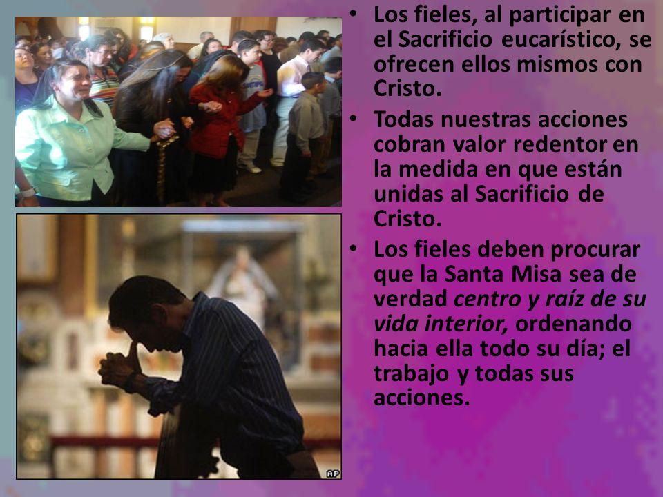 Los fieles, al participar en el Sacrificio eucarístico, se ofrecen ellos mismos con Cristo.