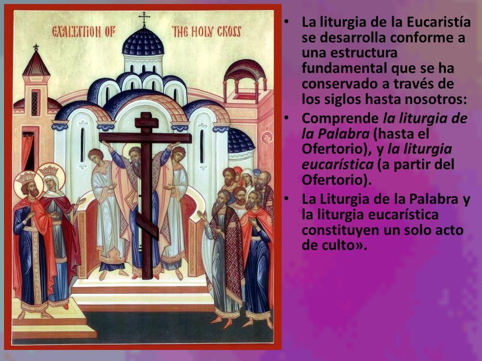 La liturgia de la Eucaristía se desarrolla conforme a una estructura fundamental que se ha conservado a través de los siglos hasta nosotros: