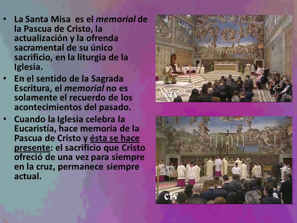 La Santa Misa es el memorial de la Pascua de Cristo, la actualización y la ofrenda sacramental de su único sacrificio, en la liturgia de la Iglesia.