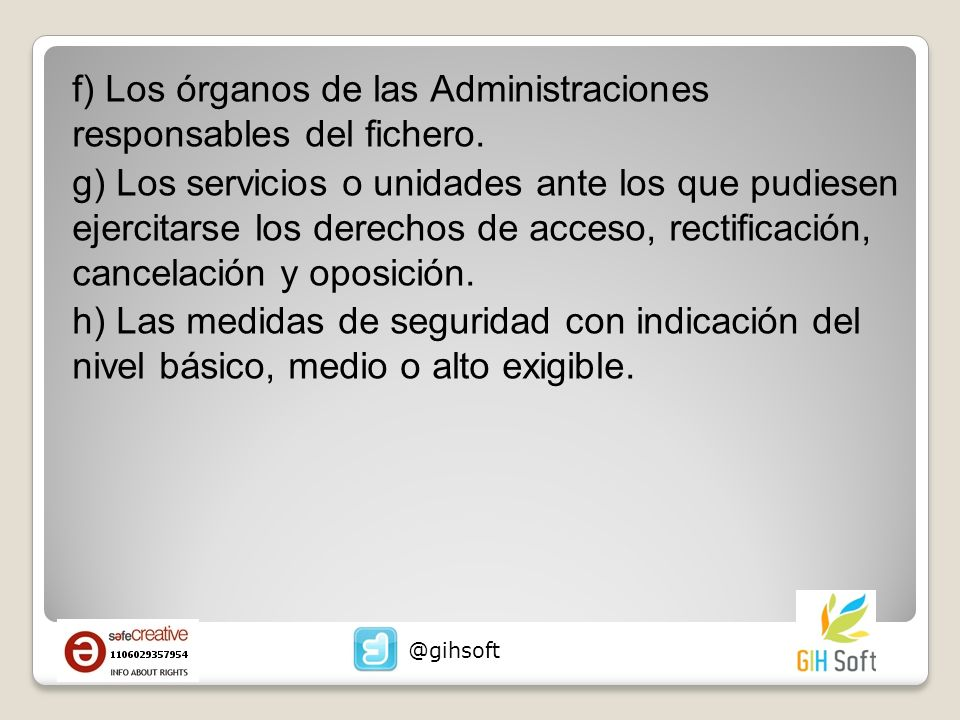 f) Los órganos de las Administraciones responsables del fichero.