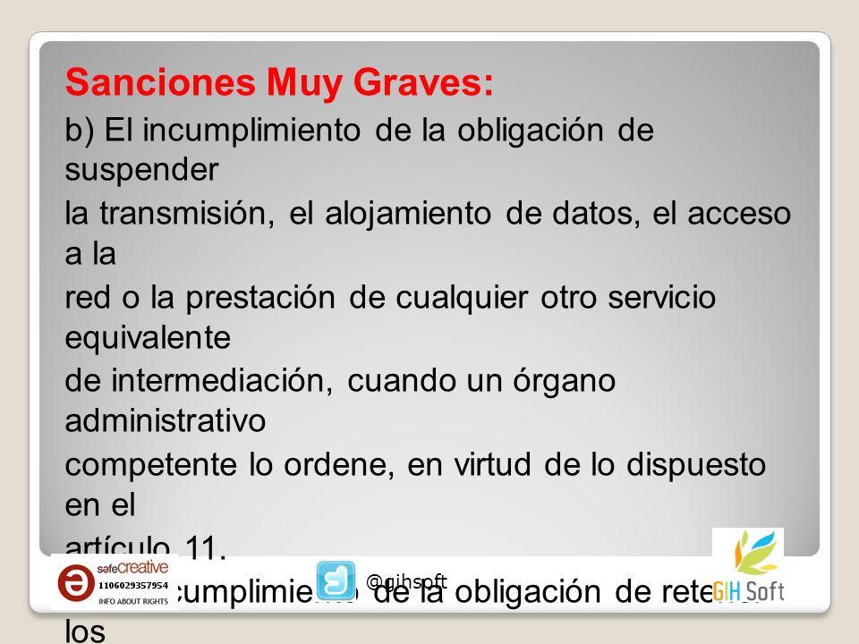 Sanciones Muy Graves: b) El incumplimiento de la obligación de suspender. la transmisión, el alojamiento de datos, el acceso a la.
