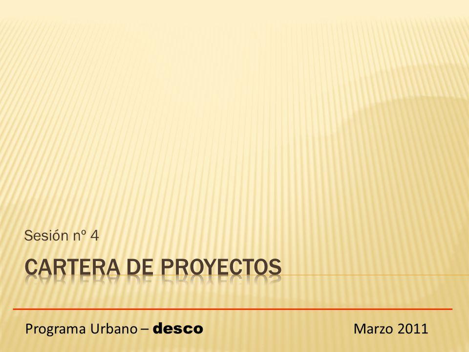 Sesión nº 4 CARTERA de PROYECTOS Programa Urbano – desco Marzo 2011