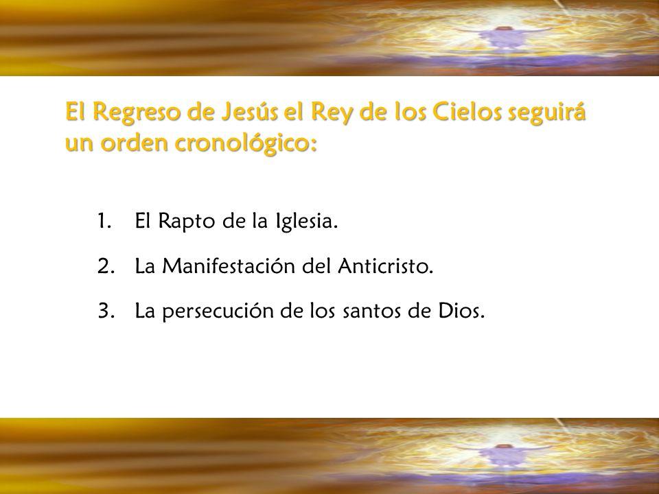 El Regreso de Jesús el Rey de los Cielos seguirá un orden cronológico: