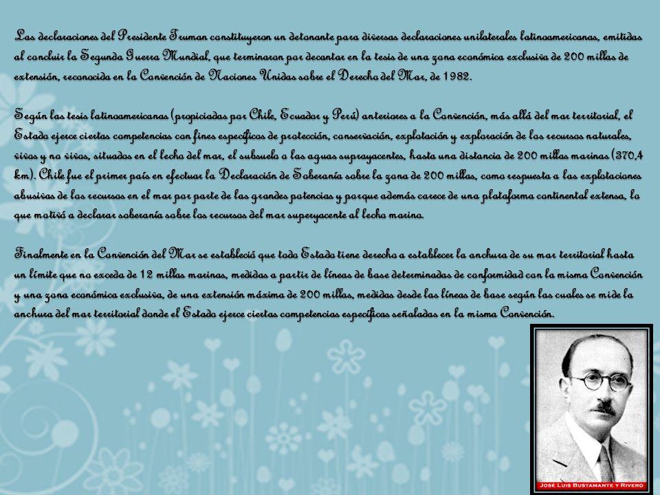 Las declaraciones del Presidente Truman constituyeron un detonante para diversas declaraciones unilaterales latinoamericanas, emitidas al concluir la Segunda Guerra Mundial, que terminaron por decantar en la tesis de una zona económica exclusiva de 200 millas de extensión, reconocida en la Convención de Naciones Unidas sobre el Derecho del Mar, de 1982.