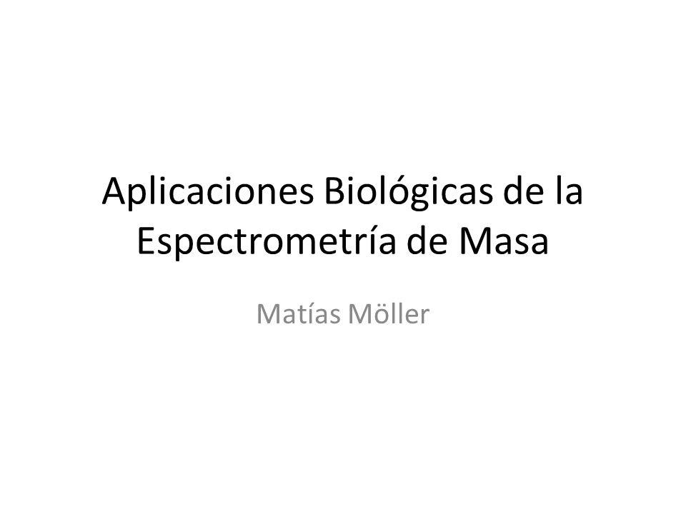 Aplicaciones Biológicas de la Espectrometría de Masa