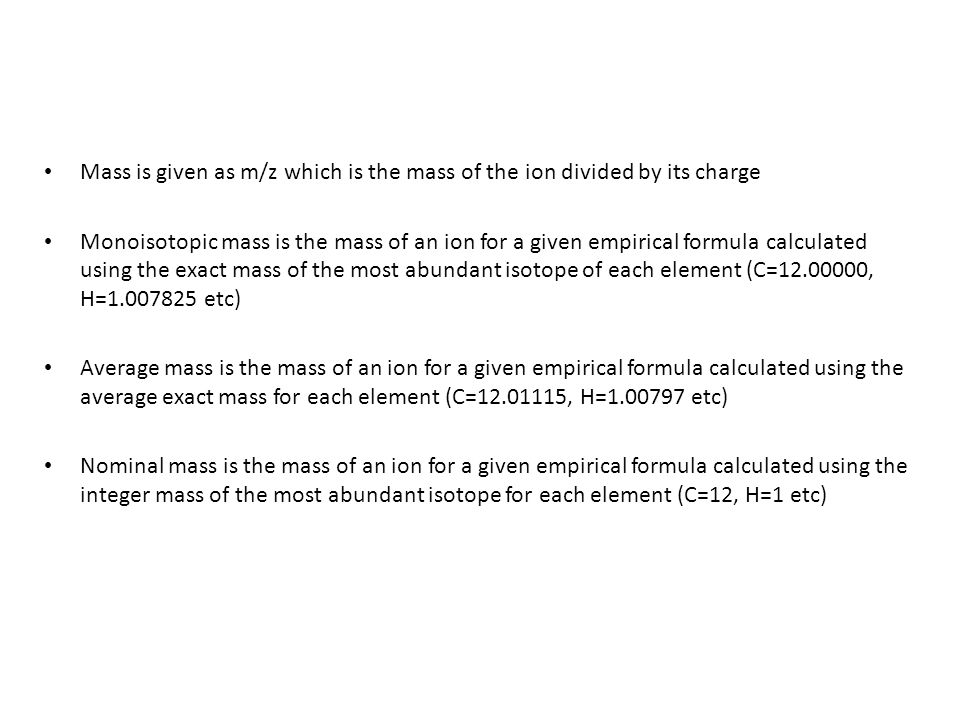 Mass is given as m/z which is the mass of the ion divided by its charge