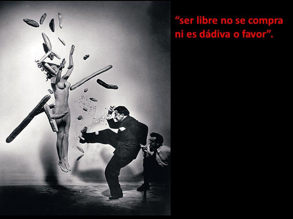ser libre no se compra ni es dádiva o favor .