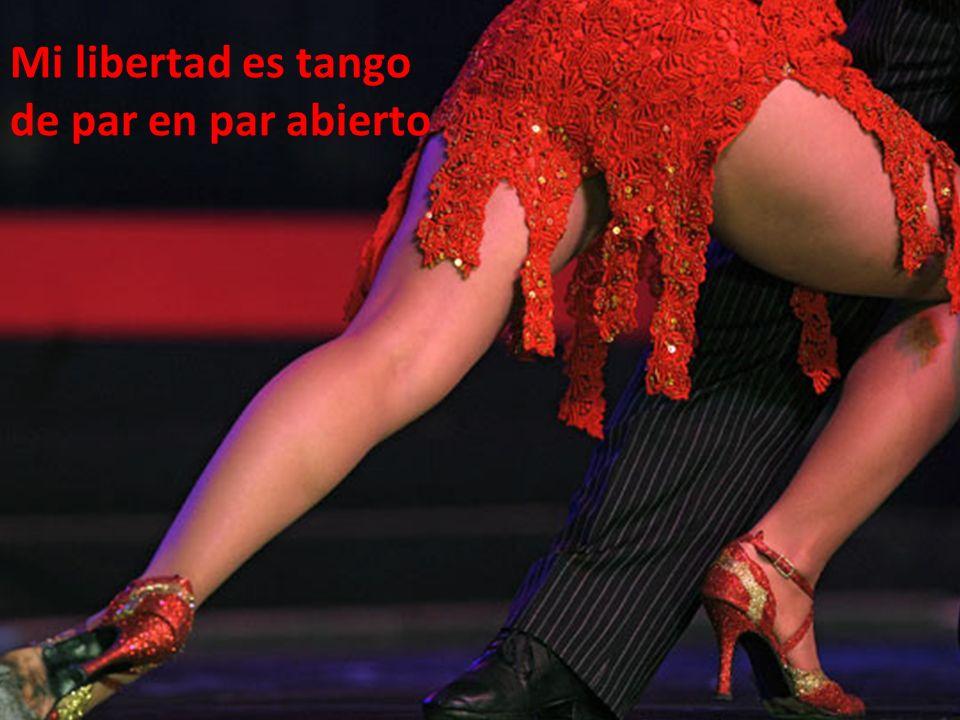 Mi libertad es tango de par en par abierto