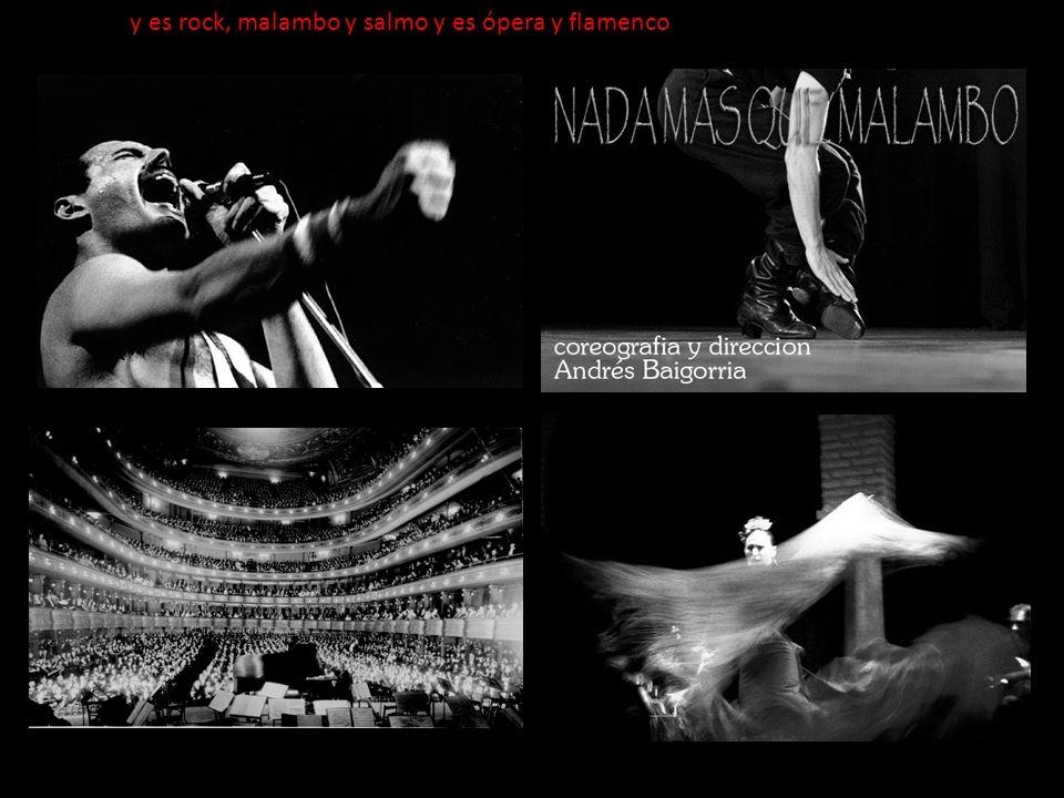 y es rock, malambo y salmo y es ópera y flamenco.