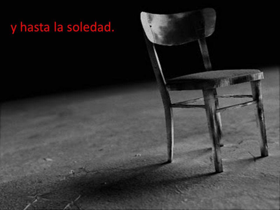 y hasta la soledad.