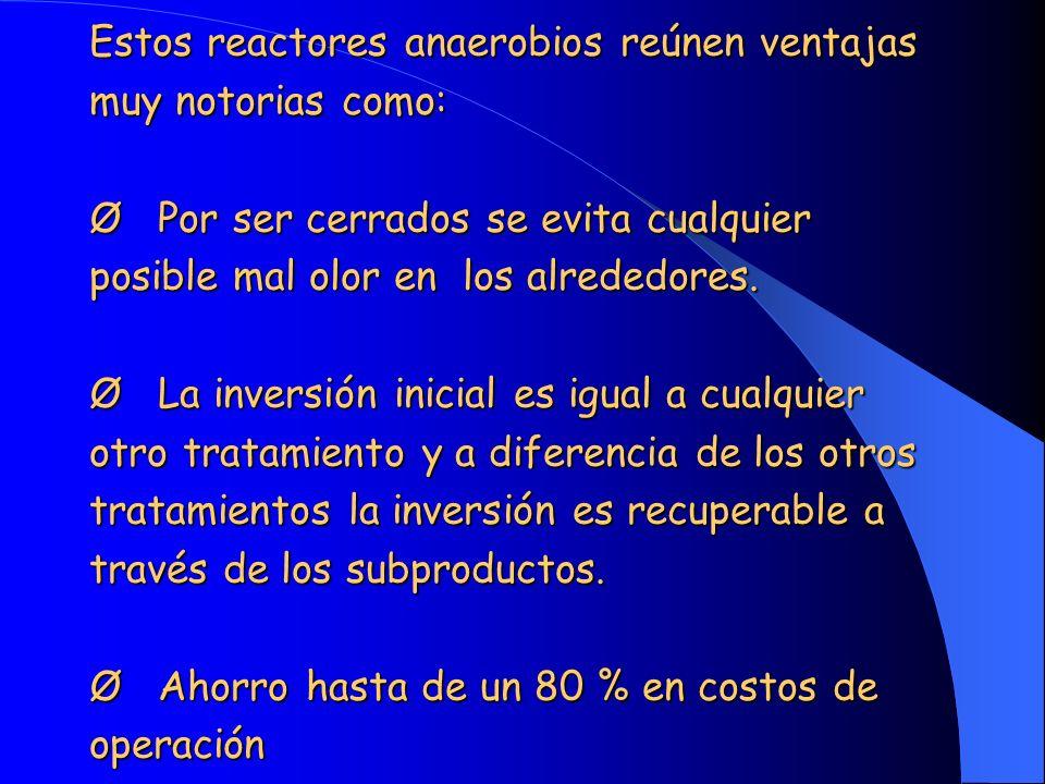 Estos reactores anaerobios reúnen ventajas muy notorias como: Ø Por ser cerrados se evita cualquier posible mal olor en los alrededores.