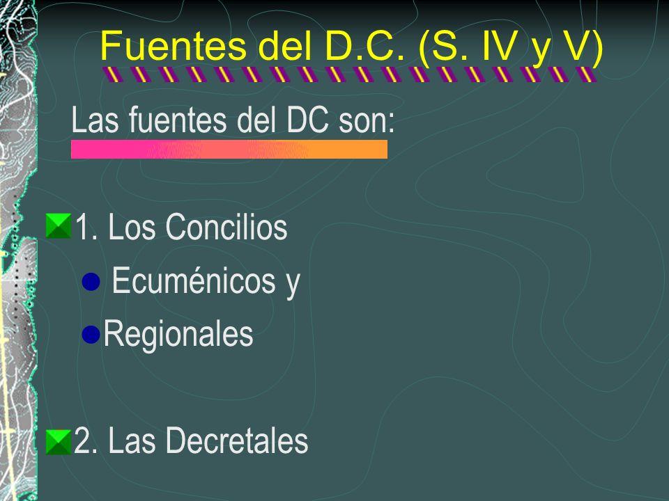 Fuentes del D.C. (S. IV y V) Las fuentes del DC son: 1. Los Concilios