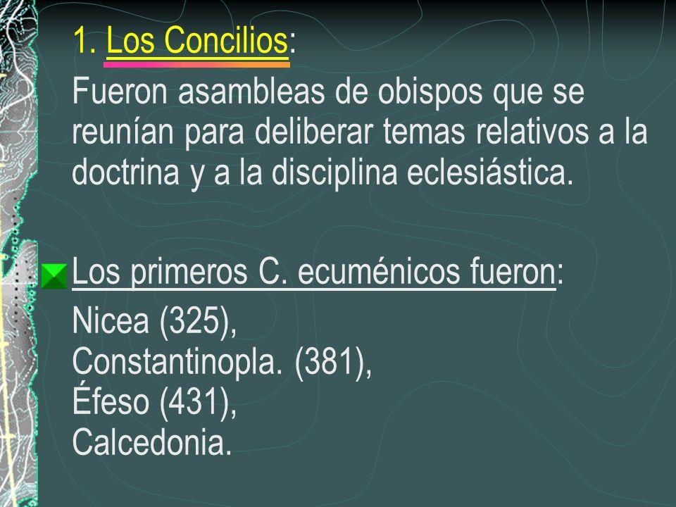 1. Los Concilios: Fueron asambleas de obispos que se reunían para deliberar temas relativos a la doctrina y a la disciplina eclesiástica.