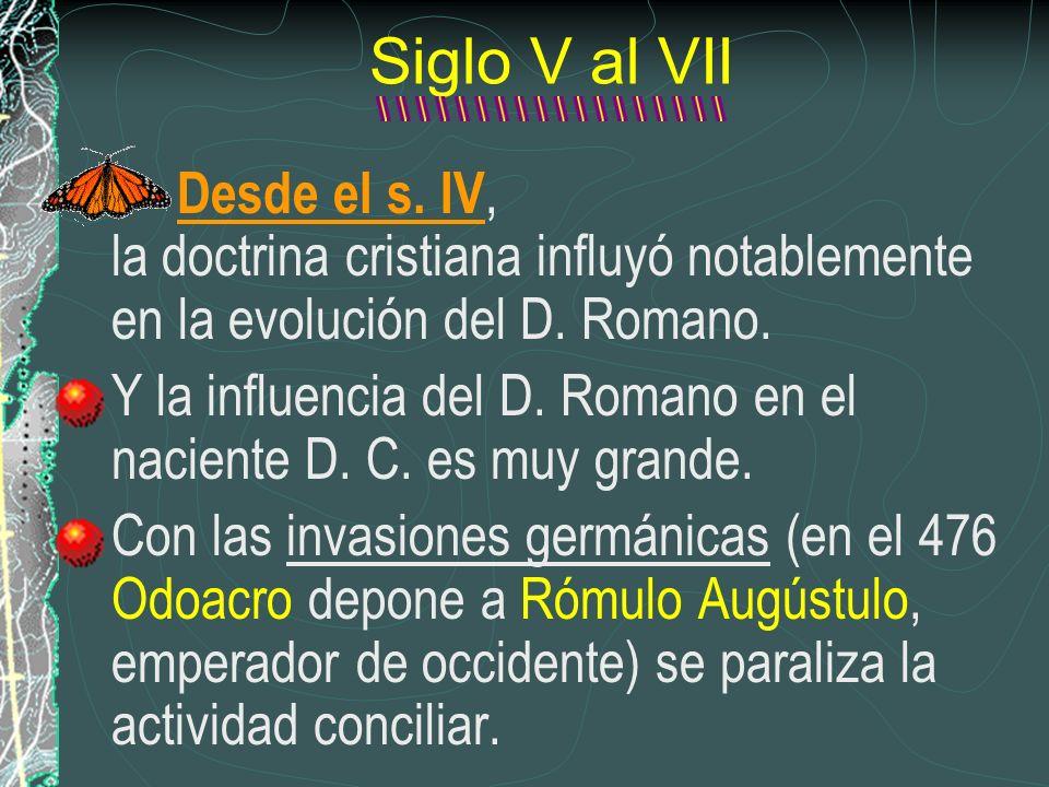 Siglo V al VII Desde el s. IV, la doctrina cristiana influyó notablemente en la evolución del D. Romano.