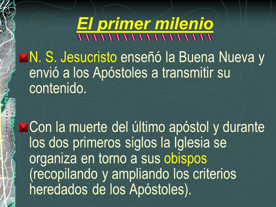 El primer milenio N. S. Jesucristo enseñó la Buena Nueva y envió a los Apóstoles a transmitir su contenido.
