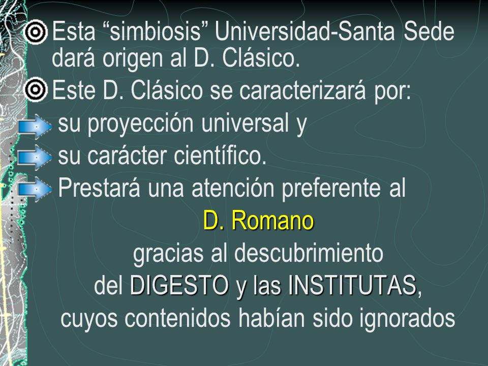 Esta simbiosis Universidad-Santa Sede dará origen al D. Clásico.